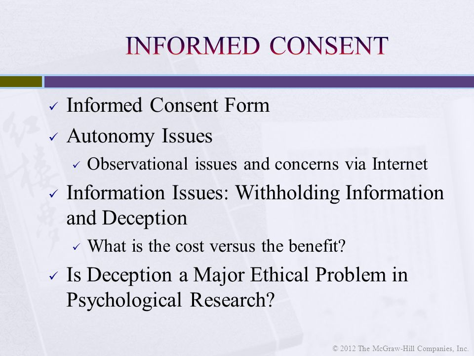 Informed Consent Form Autonomy Issues Observational issues and concerns via Internet Information Issues: Withholding Information and Deception What is the cost versus the benefit.