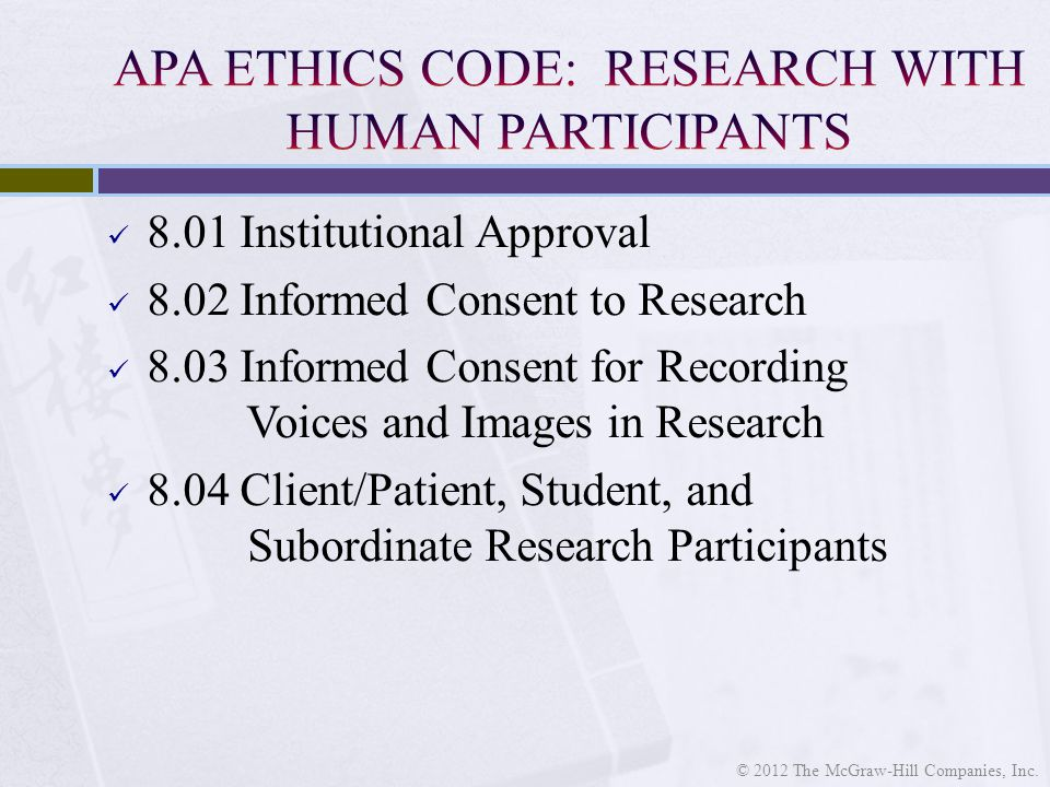 8.01 Institutional Approval 8.02 Informed Consent to Research 8.03 Informed Consent for Recording Voices and Images in Research 8.04 Client/Patient, Student, and Subordinate Research Participants © 2012 The McGraw-Hill Companies, Inc.