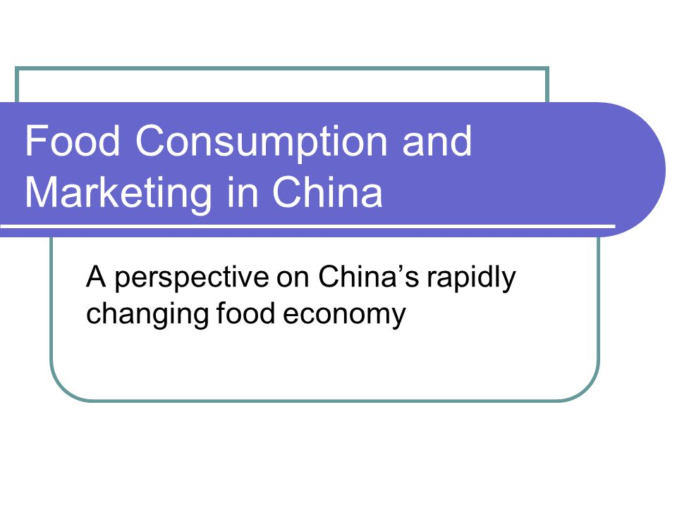 Food Consumption and Marketing in China A perspective on China's rapidly changing food economy
