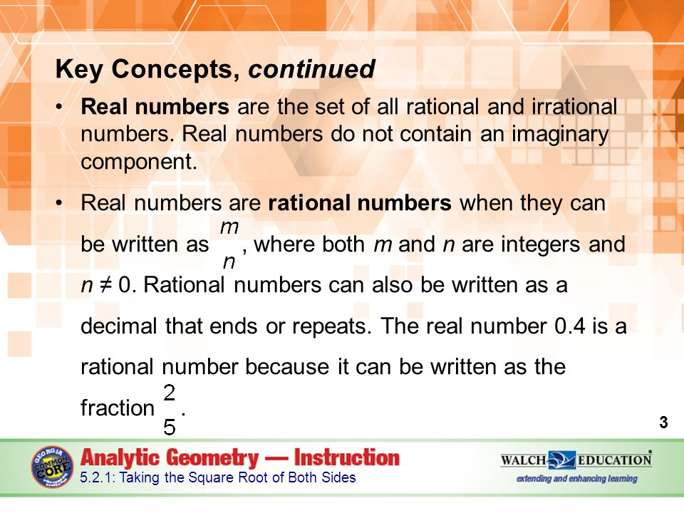Key Concepts, continued Real numbers are the set of all rational and irrational numbers.