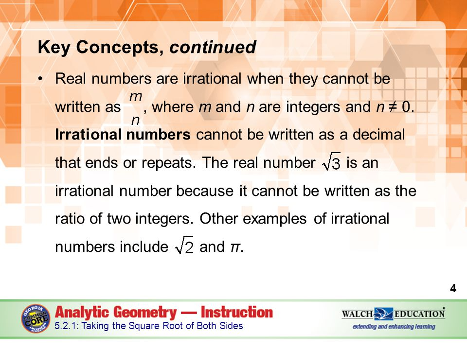 Key Concepts, continued Real numbers are irrational when they cannot be written as, where m and n are integers and n ≠ 0.