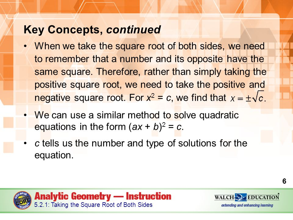 Key Concepts, continued When we take the square root of both sides, we need to remember that a number and its opposite have the same square.