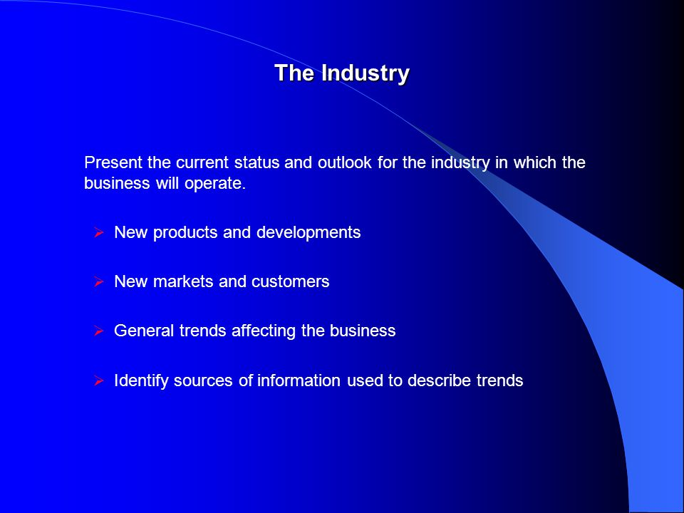 The Industry Present the current status and outlook for the industry in which the business will operate.