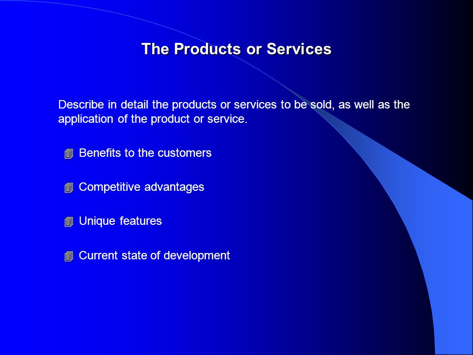 The Products or Services Describe in detail the products or services to be sold, as well as the application of the product or service.