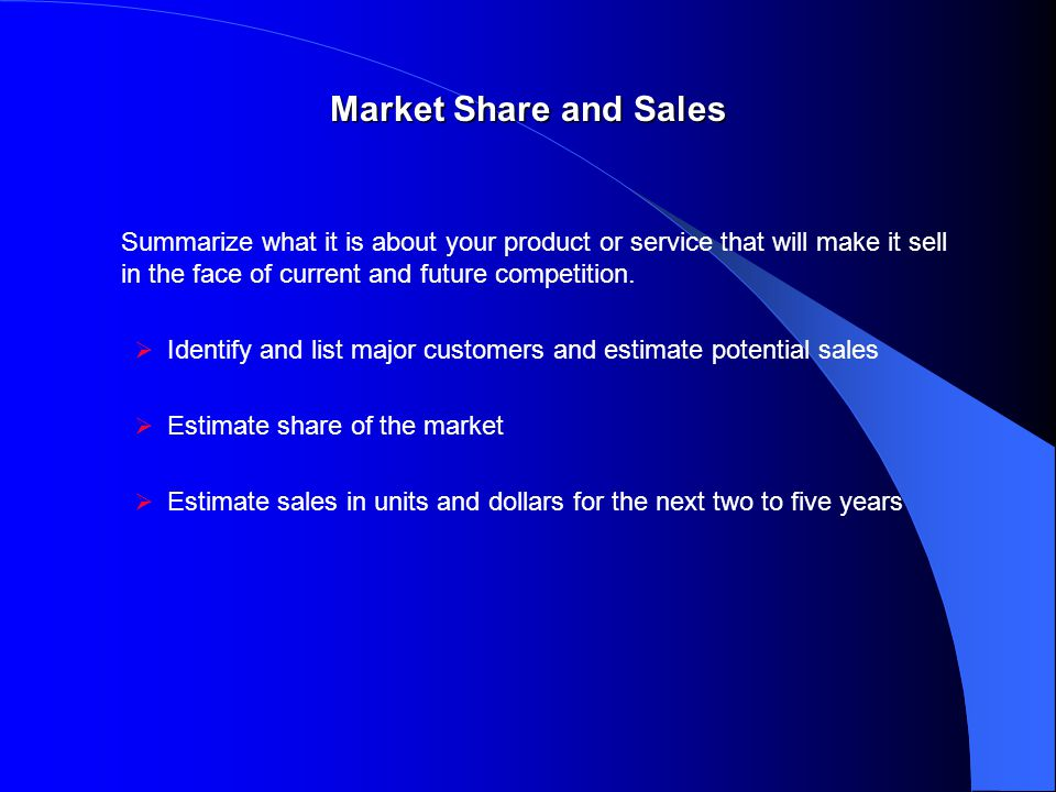 Market Share and Sales Summarize what it is about your product or service that will make it sell in the face of current and future competition.