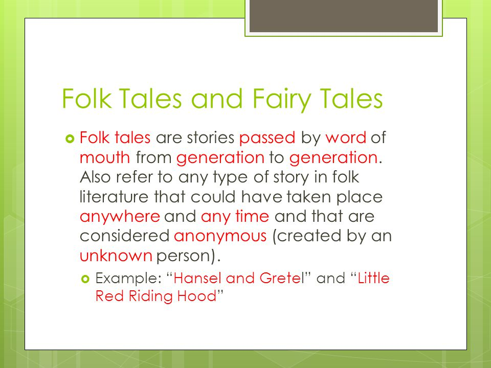 Folk Tales and Fairy Tales  Folk tales are stories passed by word of mouth from generation to generation.