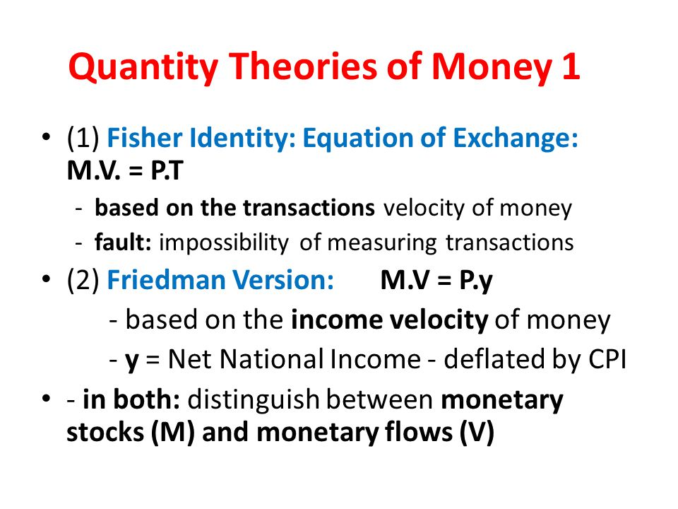 Quantity Theories of Money 1 (1) Fisher Identity: Equation of Exchange: M.V.