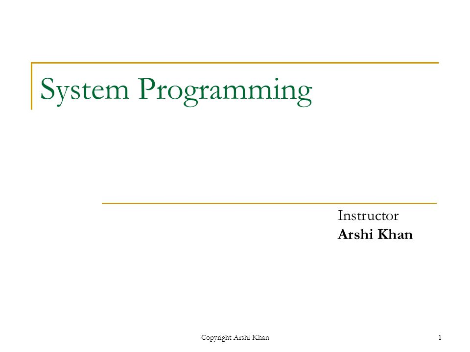 Copyright Arshi Khan1 System Programming Instructor Arshi Khan