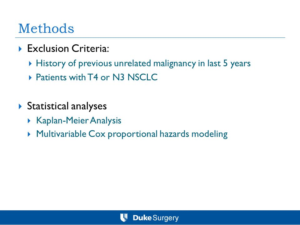  Exclusion Criteria:  History of previous unrelated malignancy in last 5 years  Patients with T4 or N3 NSCLC  Statistical analyses  Kaplan-Meier Analysis  Multivariable Cox proportional hazards modeling Methods
