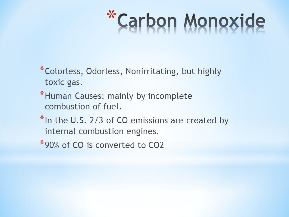 * Colorless, Odorless, Nonirritating, but highly toxic gas.