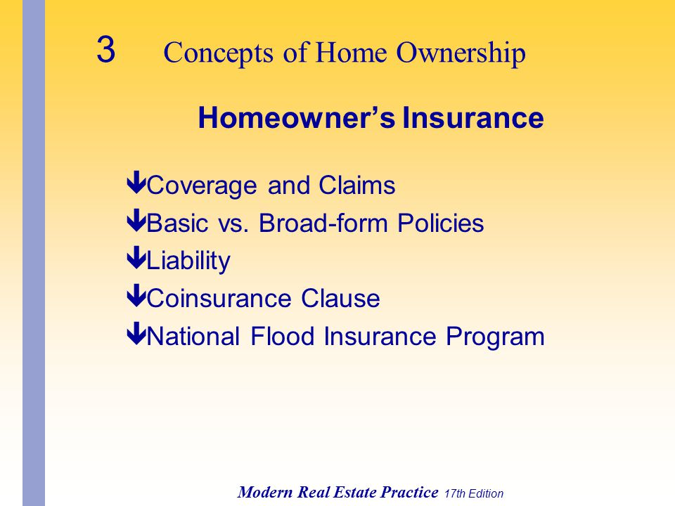 3 Concepts of Home Ownership Modern Real Estate Practice 17th Edition Homeowner's Insurance êCoverage and Claims êBasic vs.