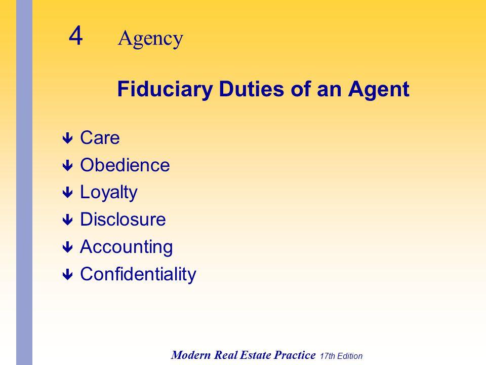 4 Agency Modern Real Estate Practice 17th Edition Fiduciary Duties of an Agent ê Care ê Obedience ê Loyalty ê Disclosure ê Accounting ê Confidentiality