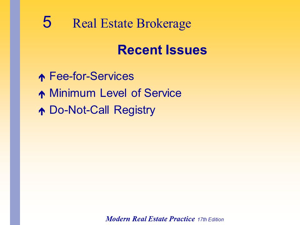 5 Real Estate Brokerage Modern Real Estate Practice 17th Edition Recent Issues é Fee-for-Services é Minimum Level of Service é Do-Not-Call Registry