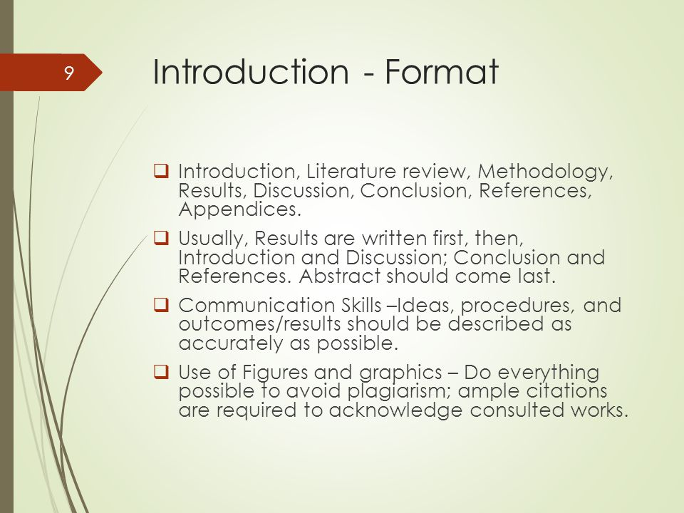 Introduction - Format  Introduction, Literature review, Methodology, Results, Discussion, Conclusion, References, Appendices.