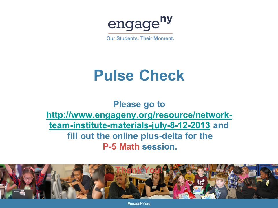 CONFIDENTIAL – DO NOT CIRCULATE DRAFT-DO NOT CIRCULATE EngageNY.org Pulse Check Please go to   team-institute-materials-july and fill out the online plus-delta for the P-5 Math session.