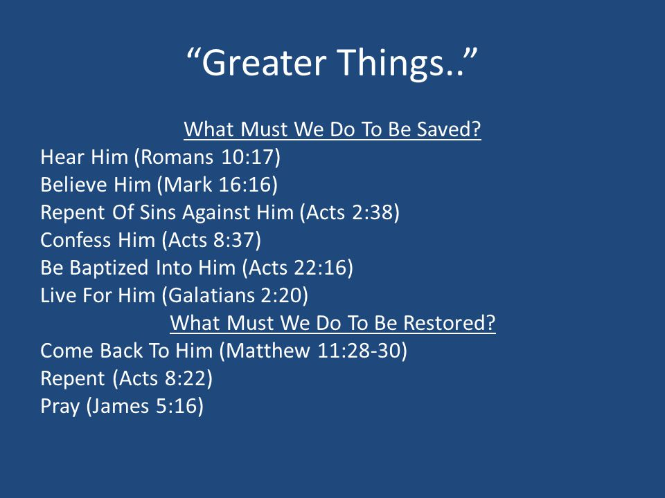 Greater Things.. What Must We Do To Be Saved.