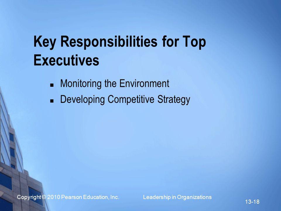 Copyright © 2010 Pearson Education, Inc. Leadership in Organizations 13-18 Key Responsibilities for Top Executives Monitoring the Environment Developi