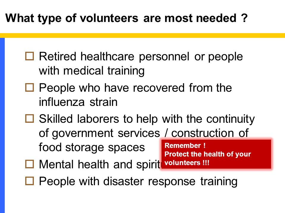 What type of volunteers are most needed .