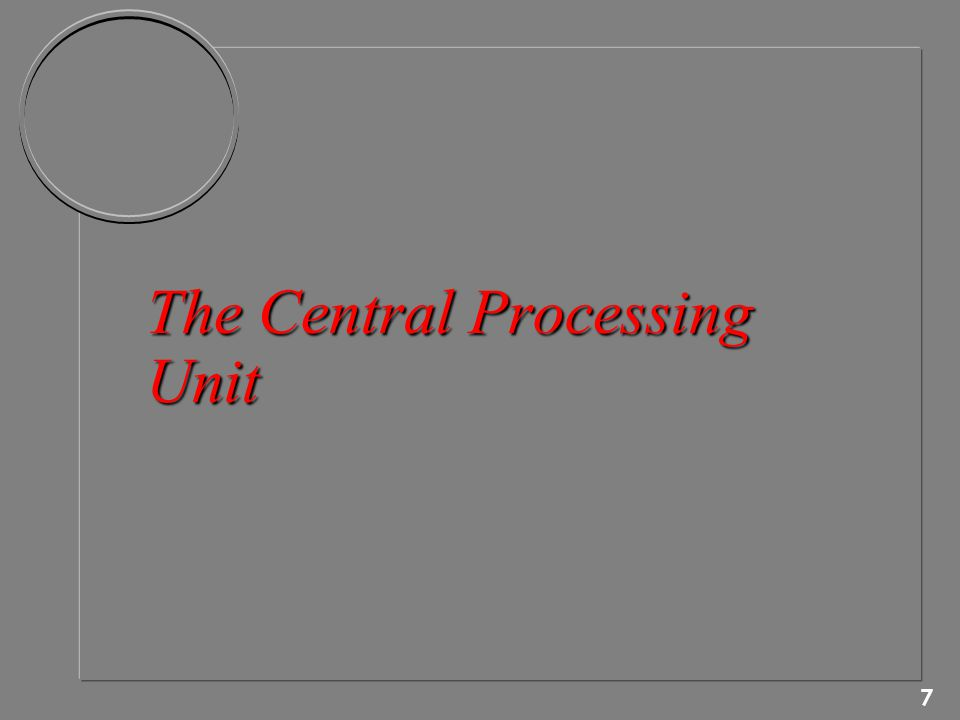 7 The Central Processing Unit