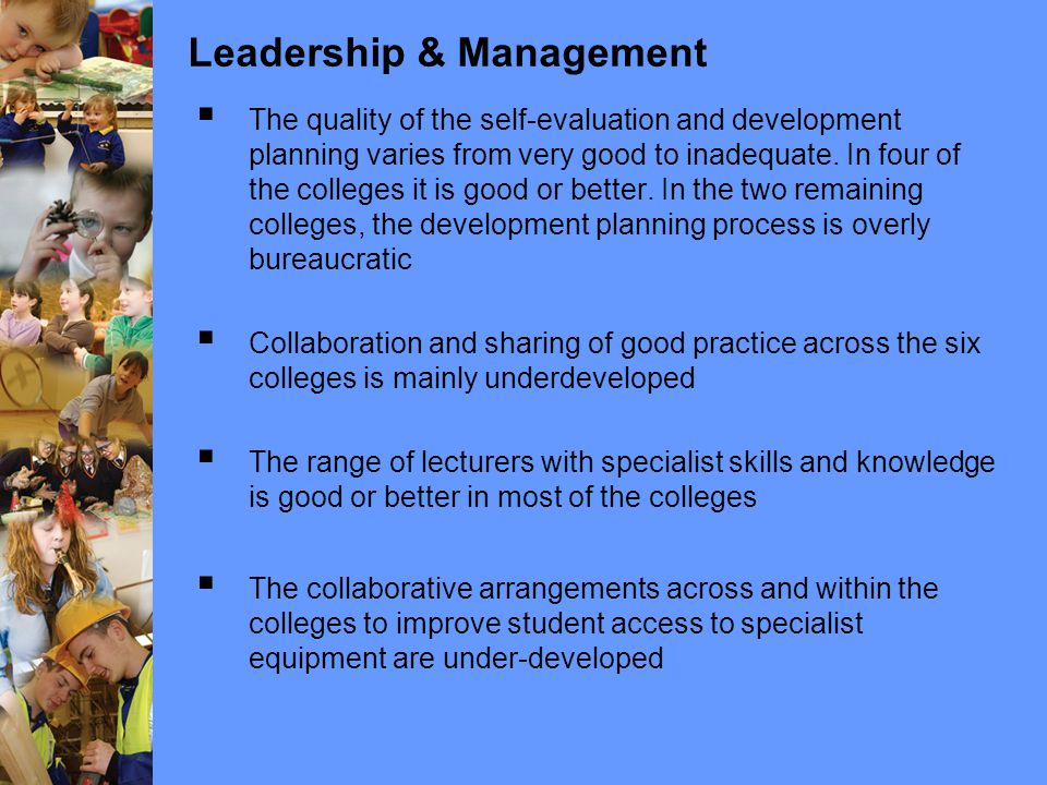 Leadership & Management  The quality of the self-evaluation and development planning varies from very good to inadequate.