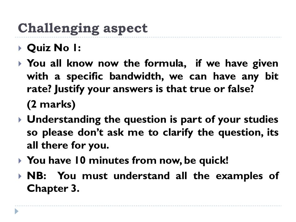 Challenging aspect  Quiz No 1:  You all know now the formula, if we have given with a specific bandwidth, we can have any bit rate.