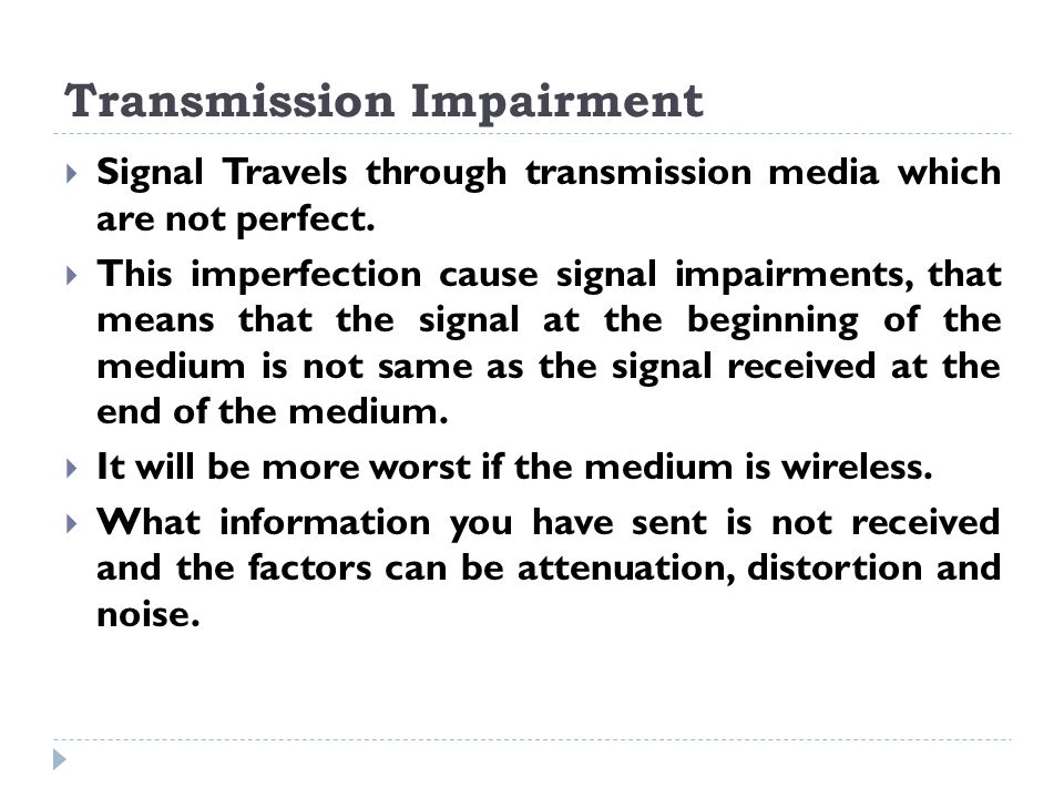 Transmission Impairment  Signal Travels through transmission media which are not perfect.