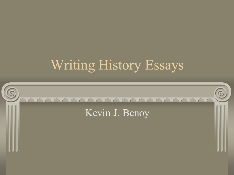 writing history essays kevin j benoy writing history history is  1 writing history essays kevin j benoy