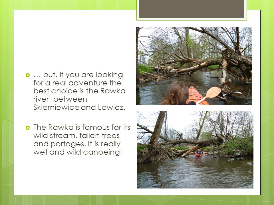  … but, if you are looking for a real adventure the best choice is the Rawka river between Skierniewice and Lowicz.