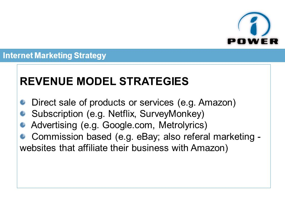 Internet Marketing Strategy REVENUE MODEL STRATEGIES Direct sale of products or services (e.g.