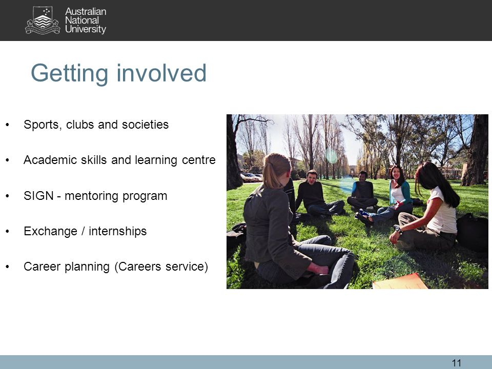 Getting involved Sports, clubs and societies Academic skills and learning centre SIGN - mentoring program Exchange / internships Career planning (Careers service) 11