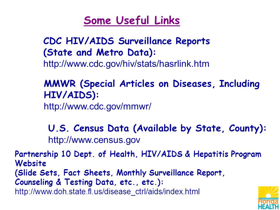 Some Useful Links CDC HIV/AIDS Surveillance Reports (State and Metro Data):   MMWR (Special Articles on Diseases, Including HIV/AIDS):   U.S.