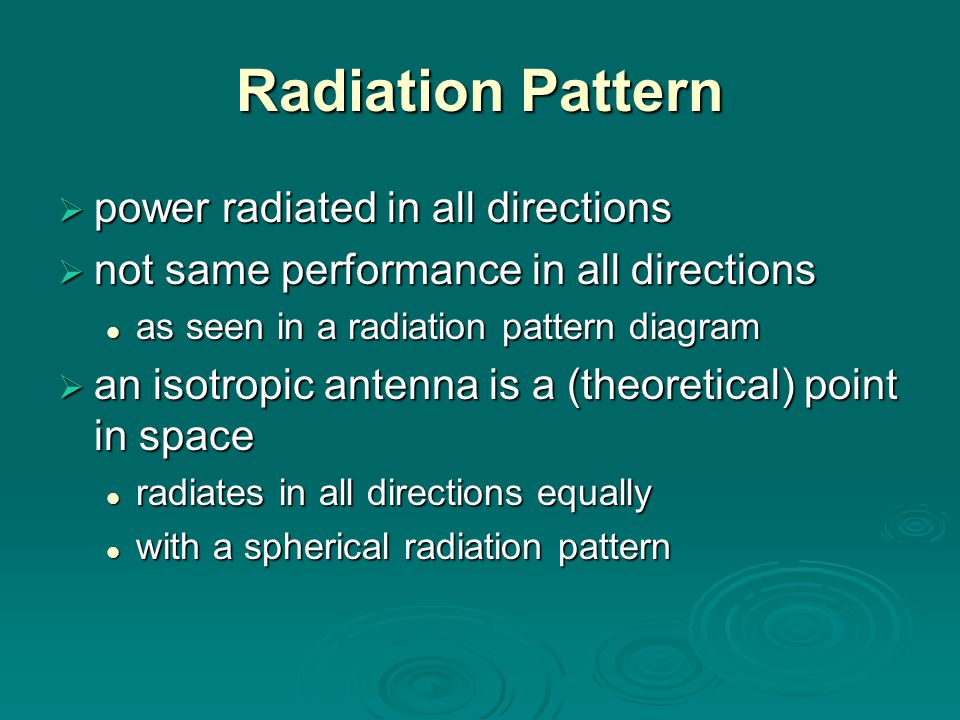 Radiation Pattern  power radiated in all directions  not same performance in all directions as seen in a radiation pattern diagram as seen in a radiation pattern diagram  an isotropic antenna is a (theoretical) point in space radiates in all directions equally radiates in all directions equally with a spherical radiation pattern with a spherical radiation pattern