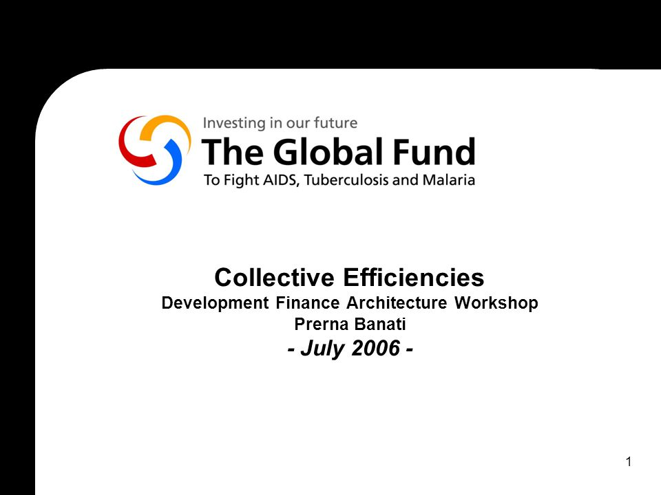 1 Collective Efficiencies Development Finance Architecture Workshop Prerna Banati - July 2006 -