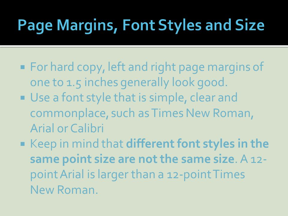  For hard copy, left and right page margins of one to 1.5 inches generally look good.