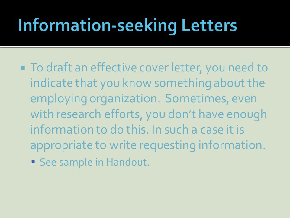 To draft an effective cover letter, you need to indicate that you know something about the employing organization.