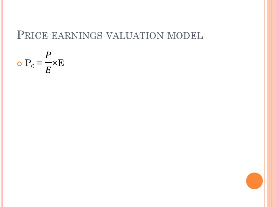 P RICE EARNINGS VALUATION MODEL