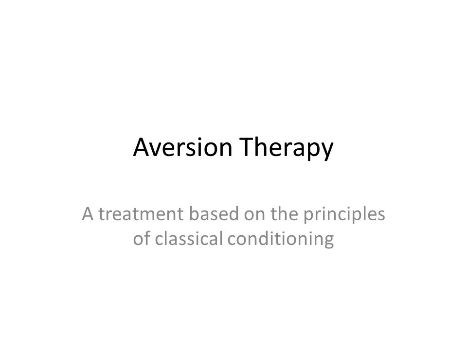 aversion therapy a treatment based on the principles of classical  1 aversion therapy a treatment based on the principles of classical conditioning