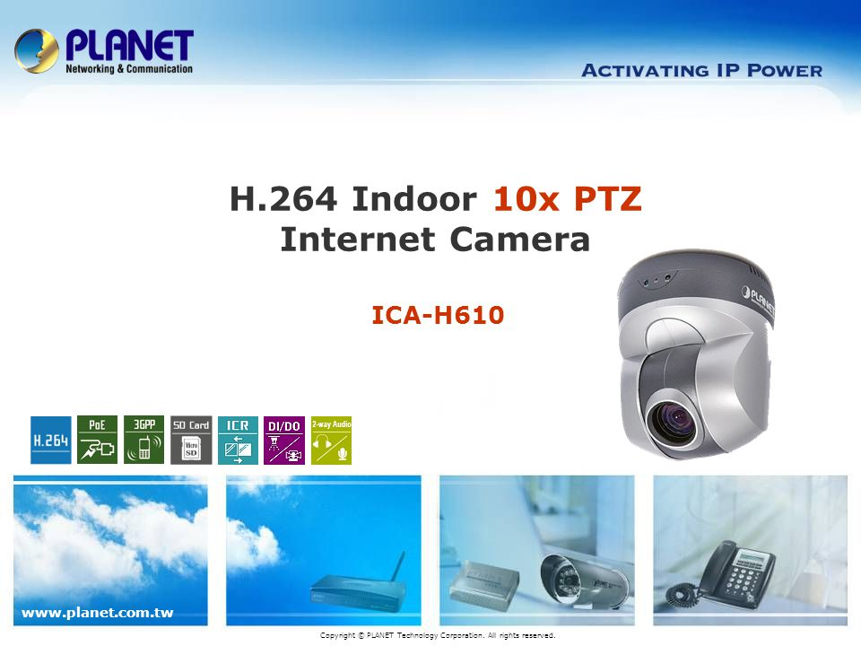 ICA-H610 H.264 Indoor 10x PTZ Internet Camera Copyright © PLANET Technology Corporation.