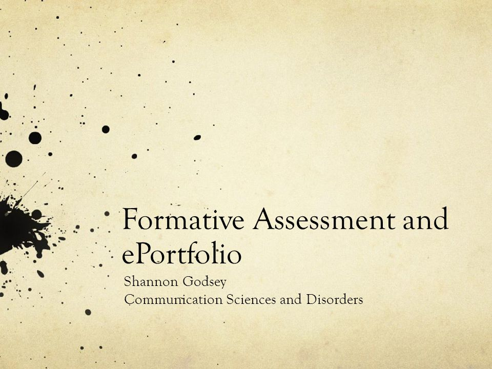 Formative Assessment and ePortfolio Shannon Godsey Communication Sciences and Disorders