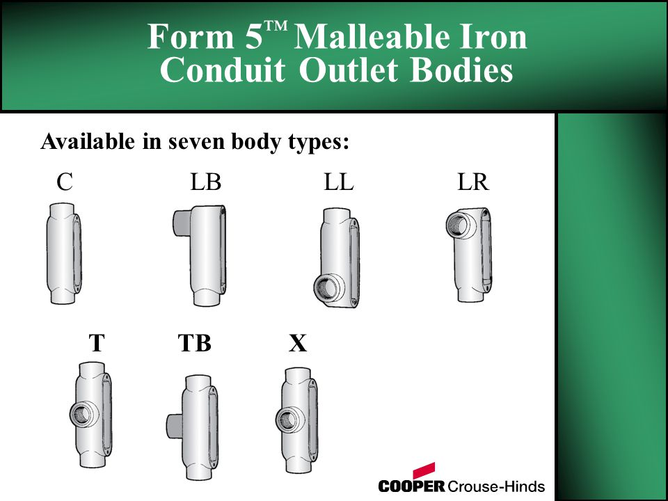 CLBLLLR Available in seven body types: Form 5 ™ Malleable Iron Conduit Outlet Bodies T TBX