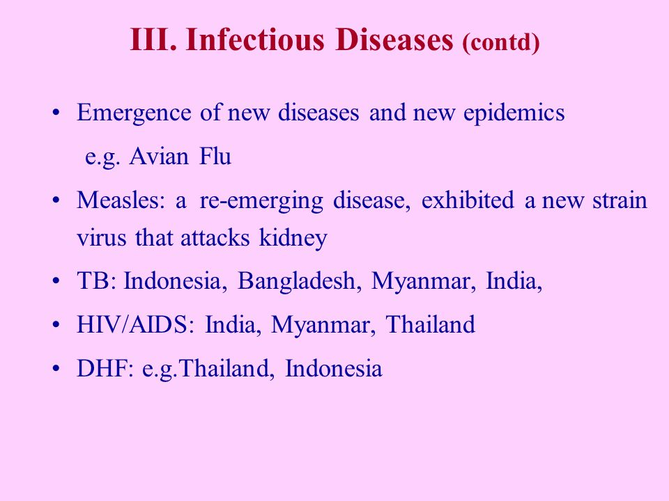 III. Infectious Diseases (contd) Emergence of new diseases and new epidemics e.g.
