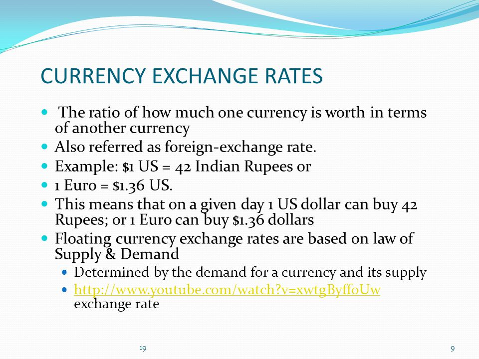 CURRENCY EXCHANGE RATES The ratio of how much one currency is worth in terms of another currency Also referred as foreign-exchange rate.