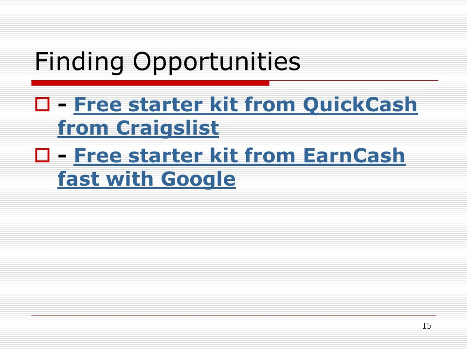 15 Finding Opportunities  - Free starter kit from QuickCash from CraigslistFree starter kit from QuickCash from Craigslist  - Free starter kit from EarnCash fast with GoogleFree starter kit from EarnCash fast with Google