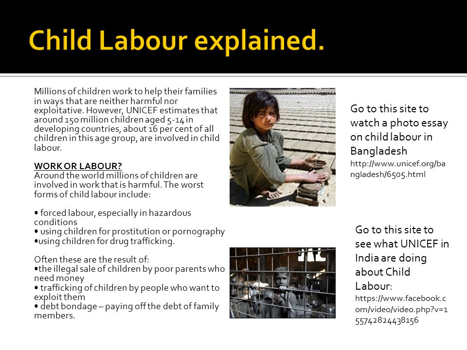 there is a difference between children working and child labour  millions of children work to help their families in ways that are neither harmful nor exploitative