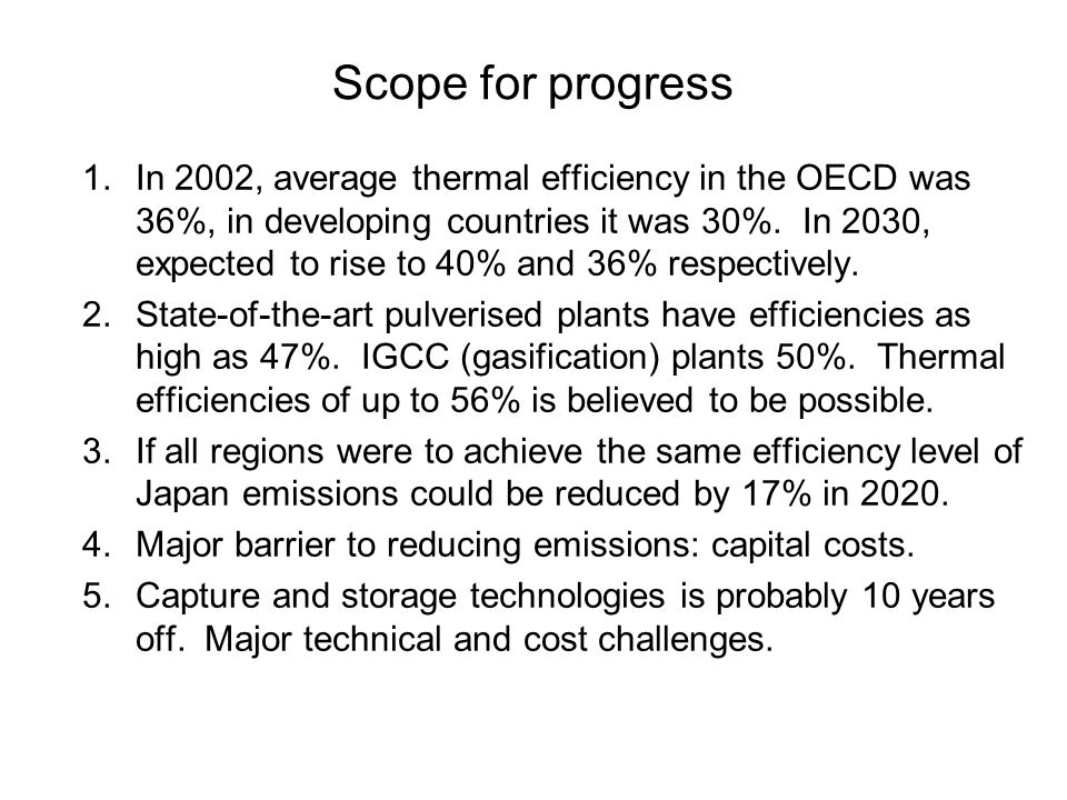 Scope for progress 1.In 2002, average thermal efficiency in the OECD was 36%, in developing countries it was 30%.