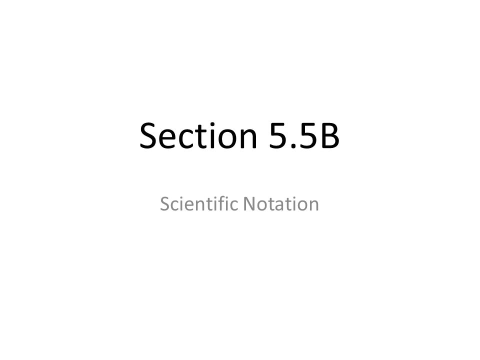 Section 5.5B Scientific Notation