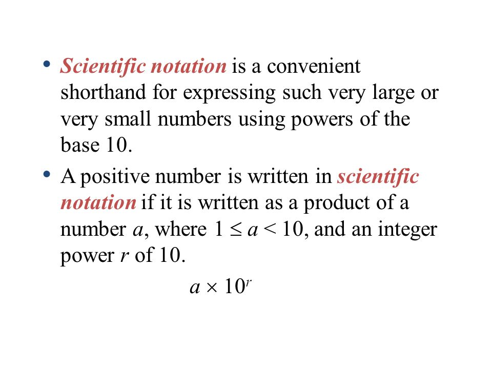 Scientific notation is a convenient shorthand for expressing such very large or very small numbers using powers of the base 10.