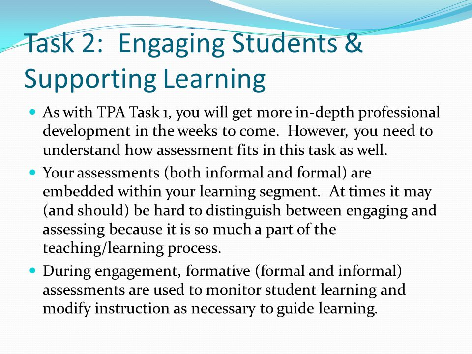 Task 2: Engaging Students & Supporting Learning As with TPA Task 1, you will get more in-depth professional development in the weeks to come.