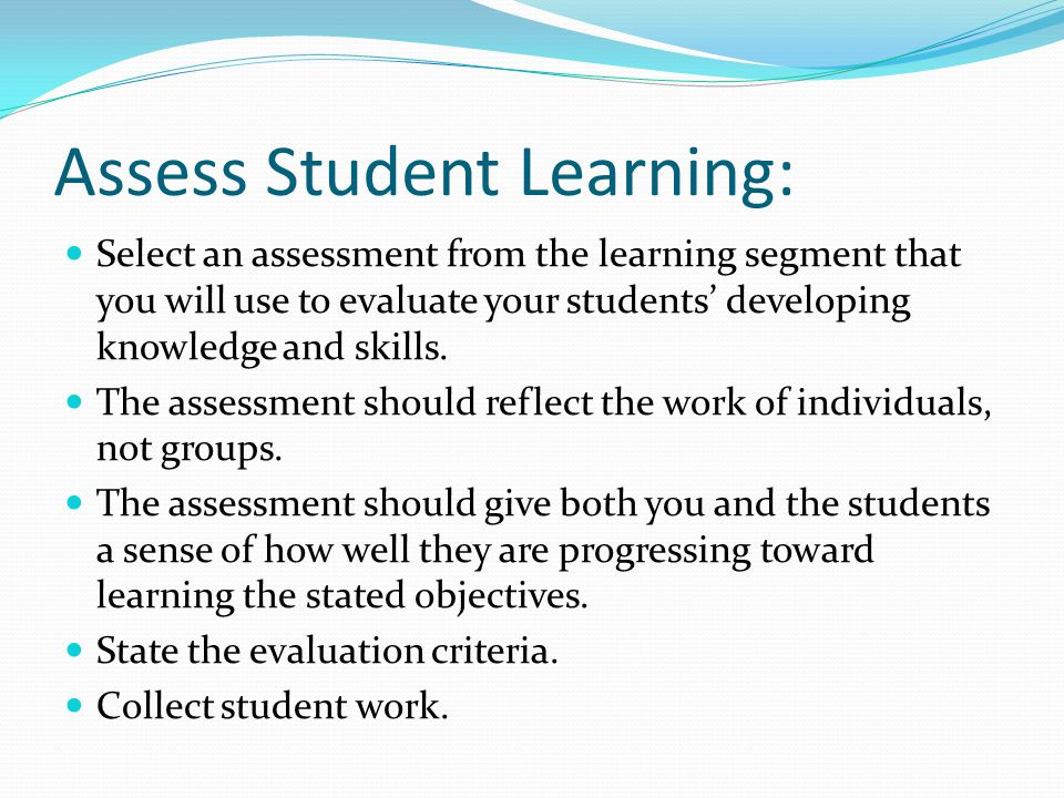 Assess Student Learning: Select an assessment from the learning segment that you will use to evaluate your students' developing knowledge and skills.