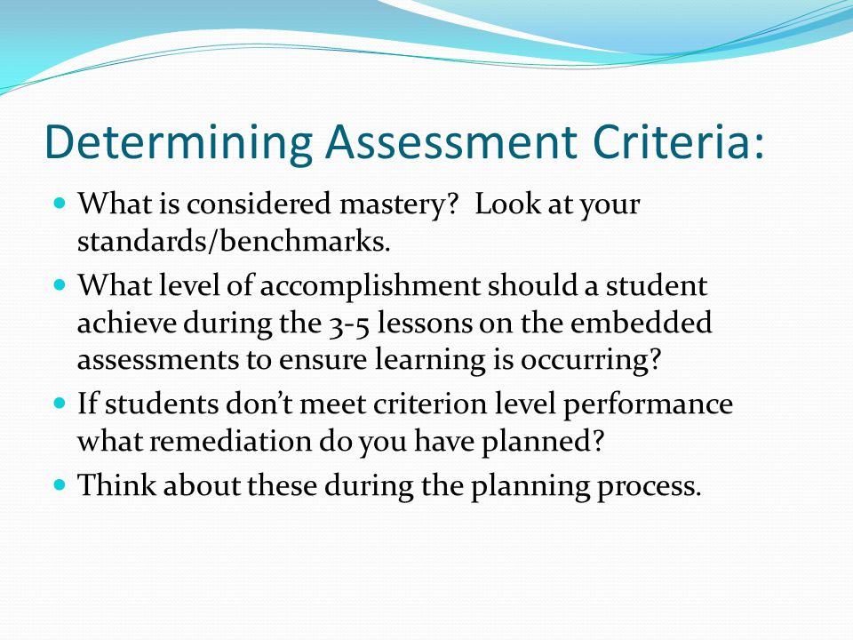Determining Assessment Criteria: What is considered mastery.